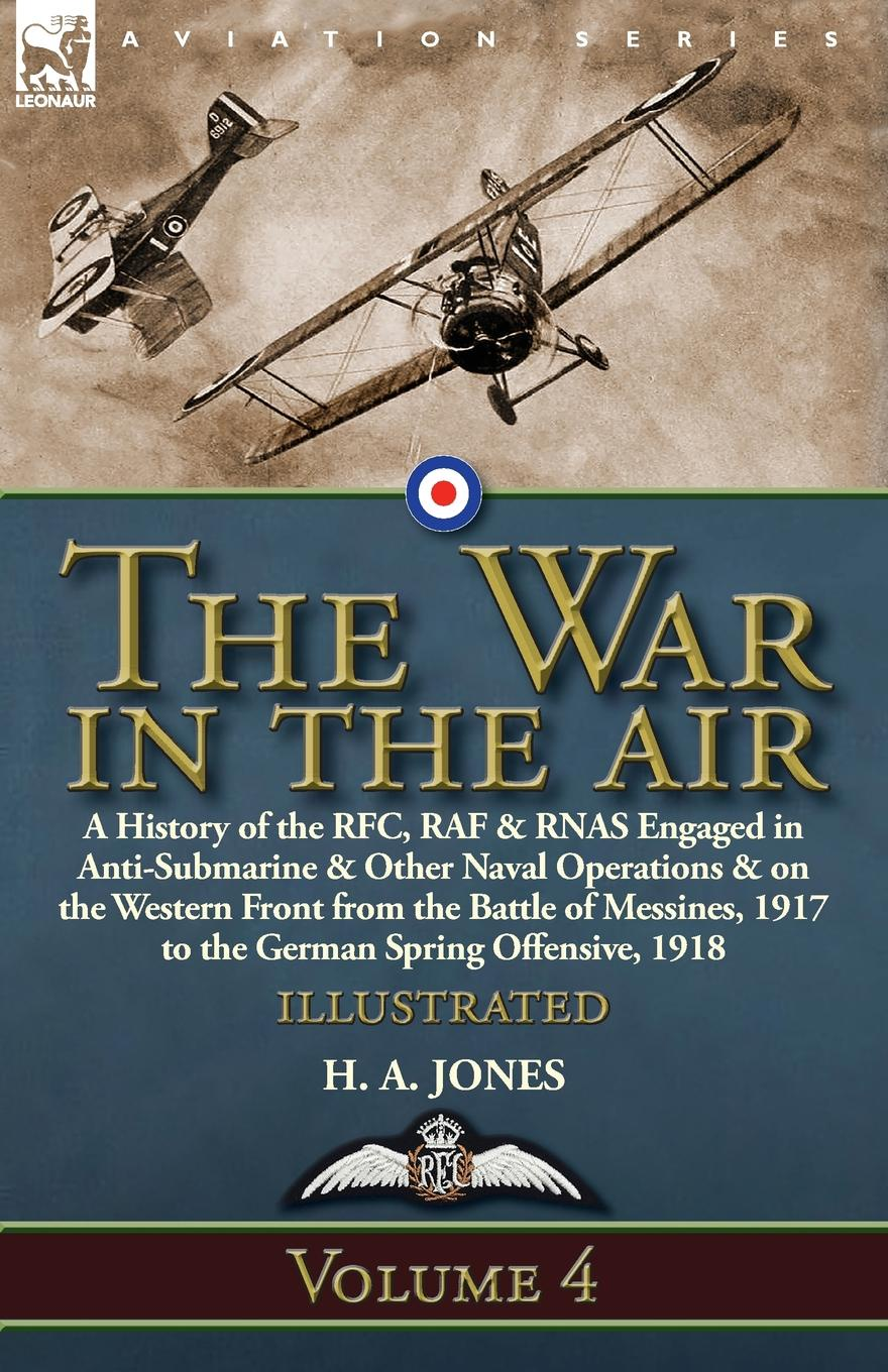 Фото - H. A. Jones The War in the Air. Volume 4-A History of the RFC, RAF . RNAS Engaged in Anti-Submarine . Other Naval Operations . on the Western Front from the Battle of Messines, 1917 to the German Spring Offensive, 1918 history of the 89th division u s a from its organization in 1917 through its operations in the world war the occupation of germany and until demobilization in 1919