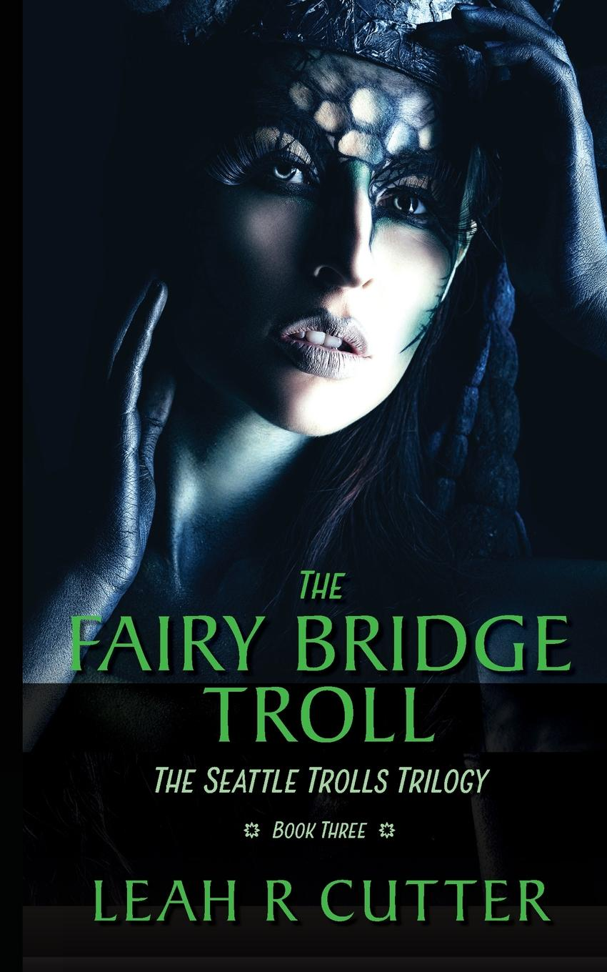 Leah R Cutter The Fairy-Bridge Troll. The Seattle Trolls Trilogy: Book Three bridge over the drina