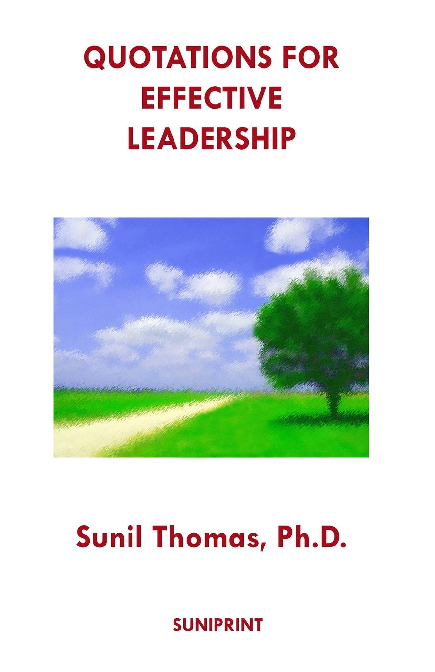 Sunil Thomas Ph.D. Quotations for Effective Leadership thomas kolditz a in extremis leadership leading as if your life depended on it