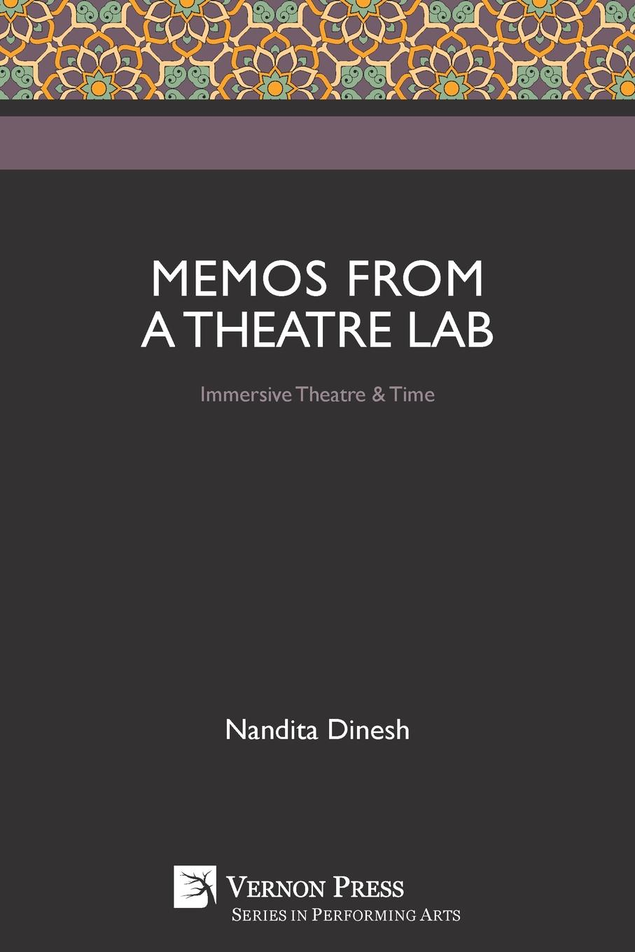Nandita Dinesh Memos from a Theatre Lab. Immersive . Time