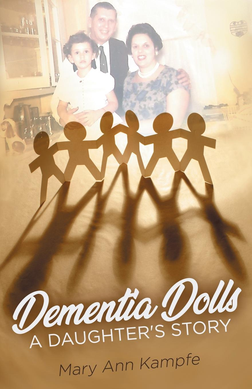 лучшая цена Mary Ann Kampfe Dementia Dolls. A Daughter.s Story