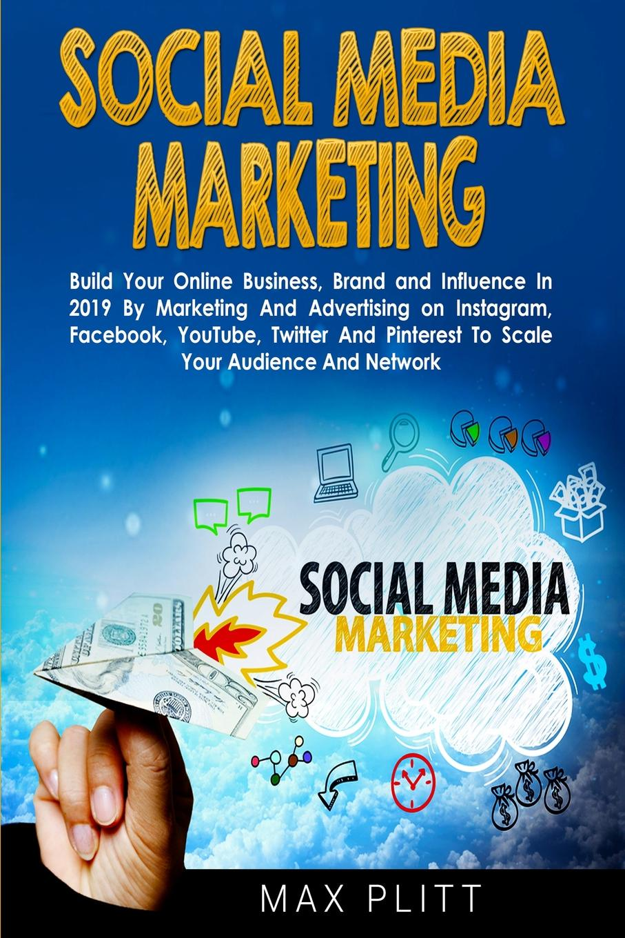 Max Plitt Social Media Marketing. Build Your Online Business, Brand and Influence In 2019 By Marketing And Advertising on Instagram, Facebook, YouTube, Twitter And Pinterest To Scale Your Audience And Network guy clapperton this is social media tweet blog link and post your way to business success