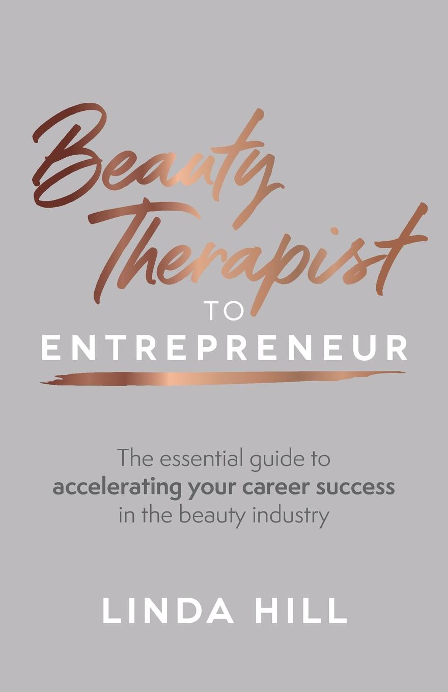 Linda Hill Beauty Therapist To Entrepreneur. The essential guide to accelerating your career success in the beauty industry linda parkinson hardman how to build a brilliant business with the internet 101 essential hints for every successful small business and entrepreneur
