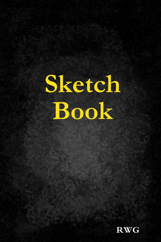 "RWG. Sketch Book. 6"" X 9"", Blank Artist Sketchbook: 200 pages, Sketching, Drawing and Creative Doodling. Notebook and Sketchbook to Draw and Journal (Workbook and Handbook)"