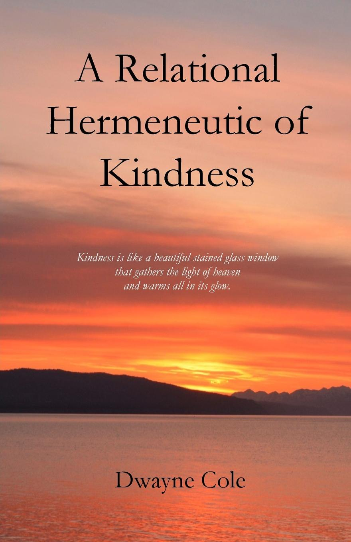 Dwayne Cole A Relational Hermeneutic of Kindness j g ballard the kindness of women