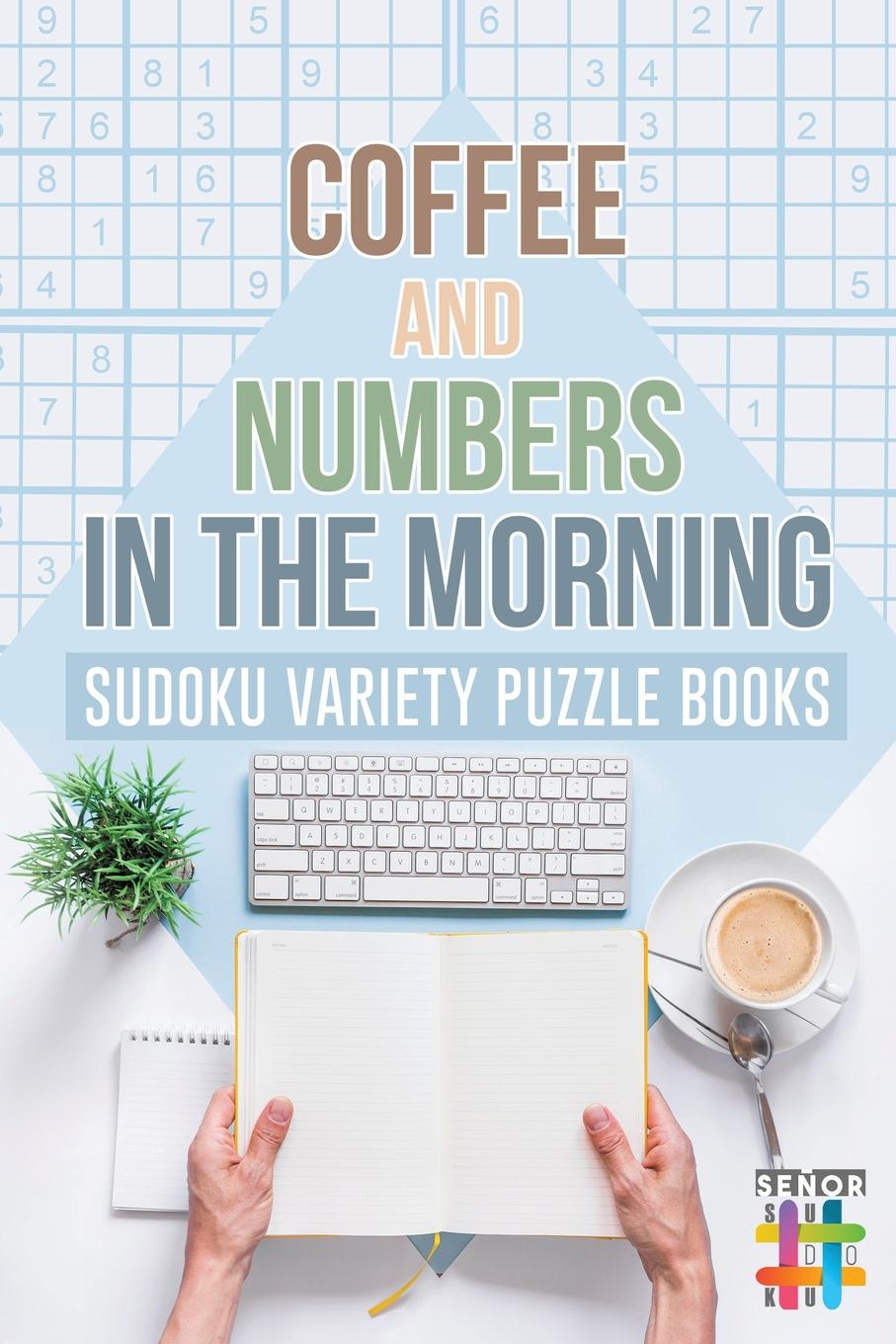 Senor Sudoku Coffee and Numbers in the Morning . Sudoku Variety Puzzle Books jorge cruise 8 minutes in the morning r