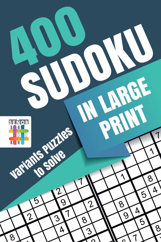 Senor Sudoku 400 Sudoku in Large Print . Variants Puzzles to Solve