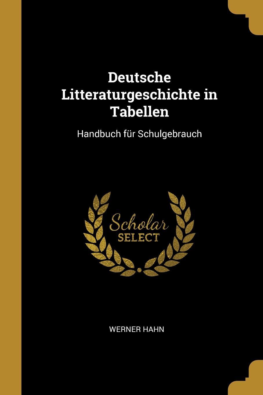 Werner Hahn Deutsche Litteraturgeschichte in Tabellen. Handbuch fur Schulgebrauch werner hahn deutsche literaturgeschichte in tabellen handbuch fur den schulgebrauch