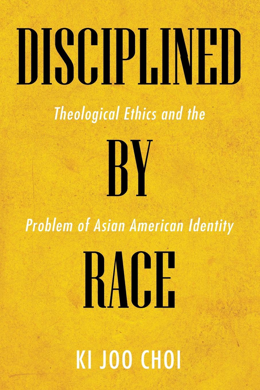 Фото - Ki Joo Choi Disciplined by Race educating asian americans achievement schooling and identities