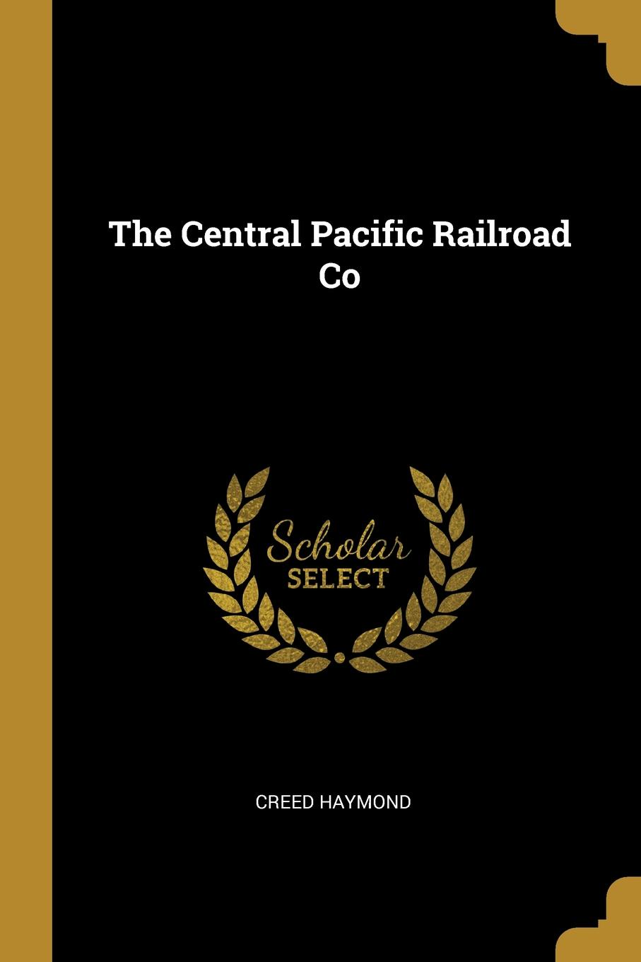 Creed Haymond The Central Pacific Railroad Co rice alfred ernest an oregon girl a tale of american life in the new west