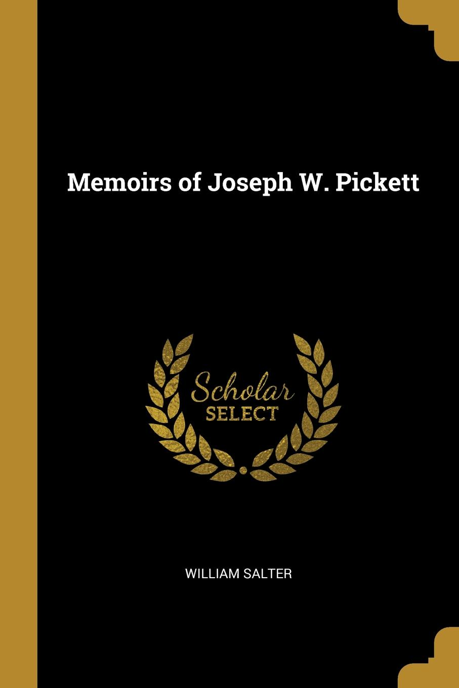 William Salter. Memoirs of Joseph W. Pickett