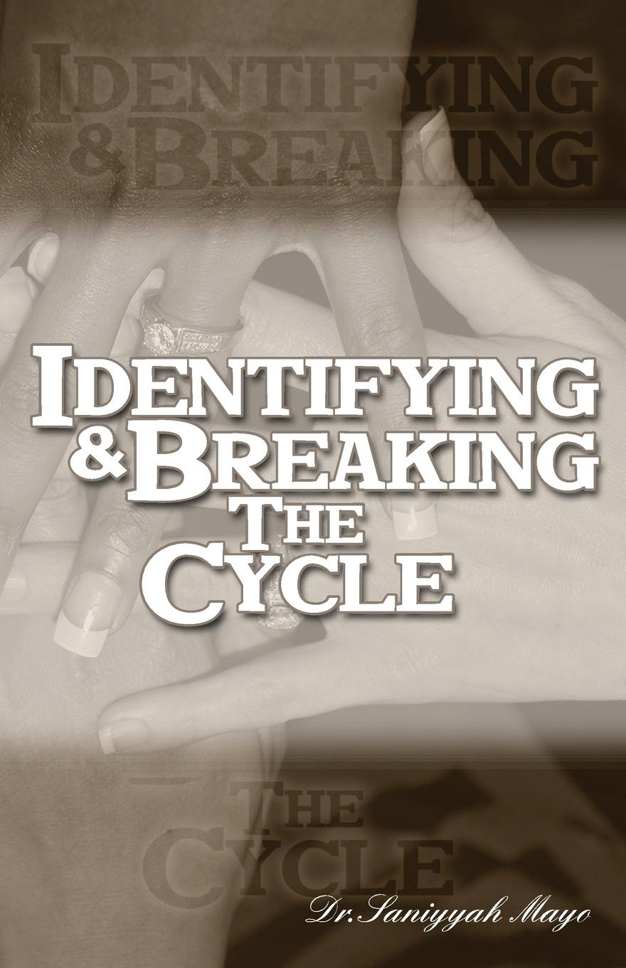 Dr. Saniyyah Mayo. Identifying and Breaking the Cycle