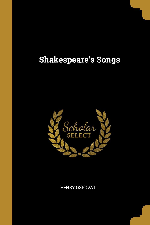 Henry Ospovat. Shakespeare.s Songs