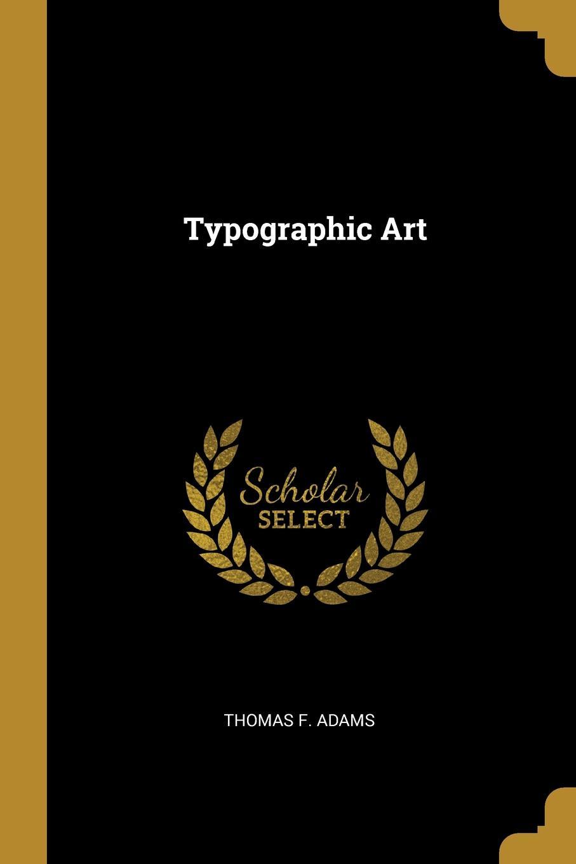 Thomas F. Adams. Typographic Art