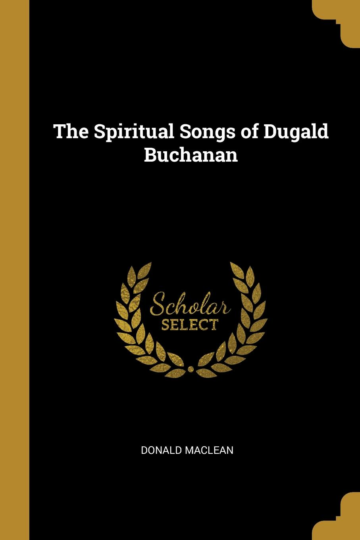Donald Maclean. The Spiritual Songs of Dugald Buchanan