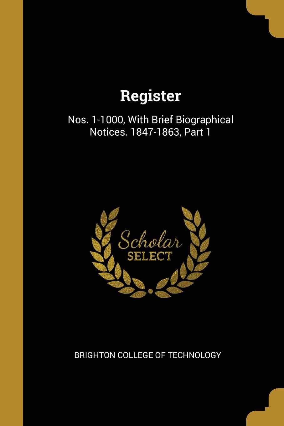 Register. Nos. 1-1000, With Brief Biographical Notices. 1847-1863, Part 1