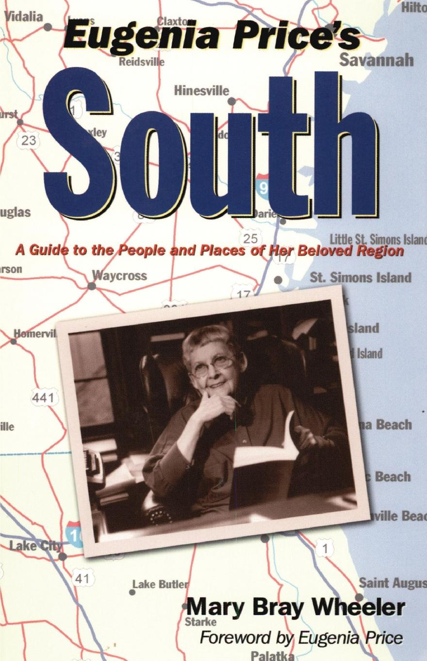 Mary Bray Wheeler Eugenia Price.s South. A Guide to the People and Places of Her Beloved Region