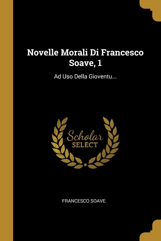 Francesco Soave Novelle Morali Di Soave, 1. Ad Uso Della Gioventu...