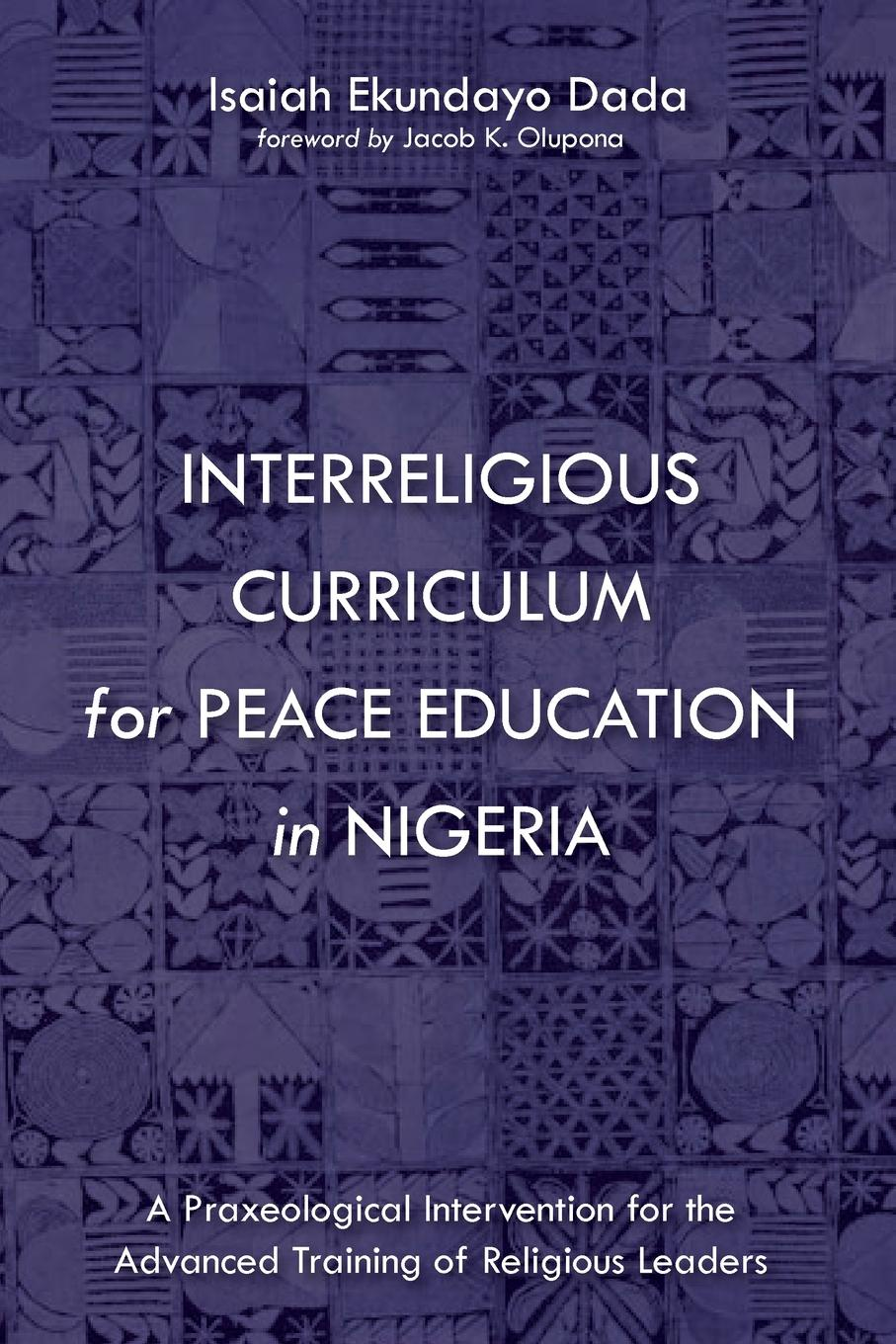 Isaiah Ekundayo Dada Interreligious Curriculum for Peace Education in Nigeria mehmet ozan asik religious education in egypt a sociological analysis of contesting religious educational institutions policies and discourses