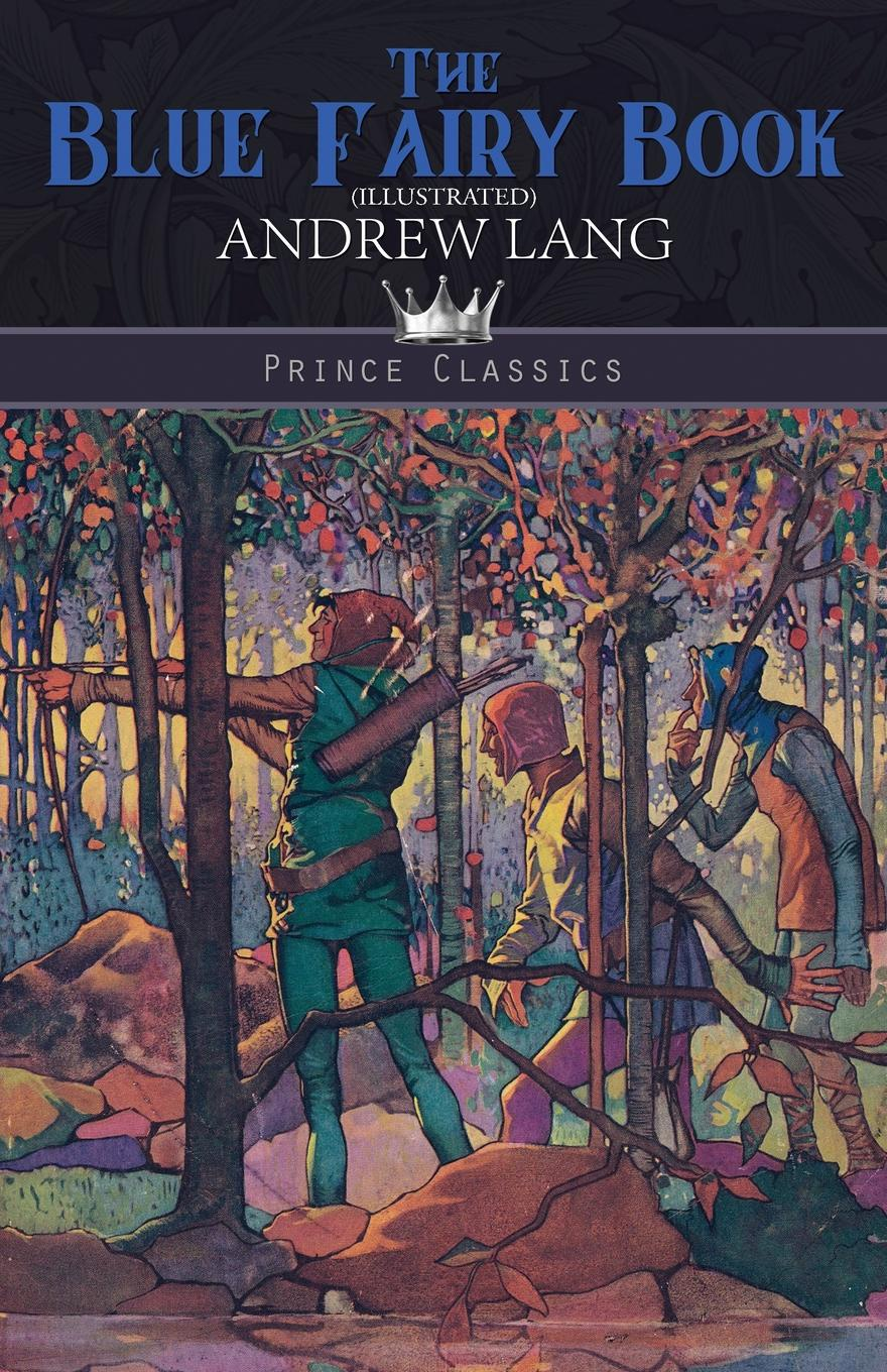 Andrew Lang The Blue Fairy Book (Illustrated) lang andrew the valet s tragedy and other studies