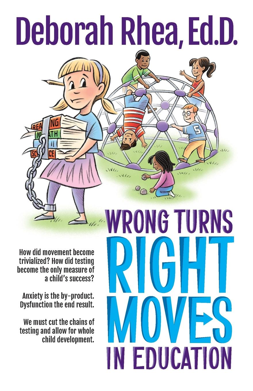 Deborah Rhea Ed.D.. Wrong Turns, Right Moves in Education