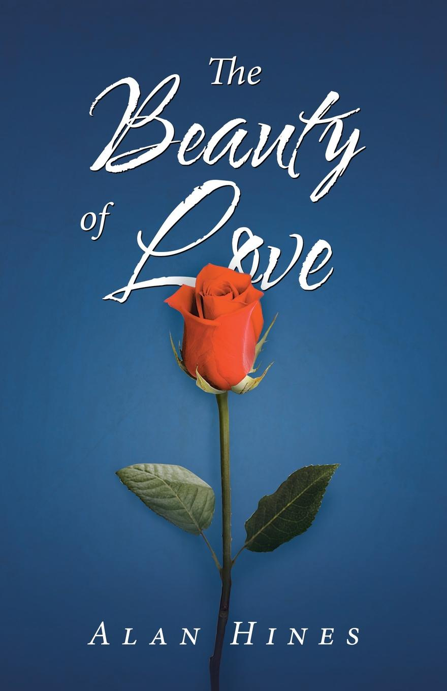 Alan Hines The Beauty of Love the strangeness of beauty