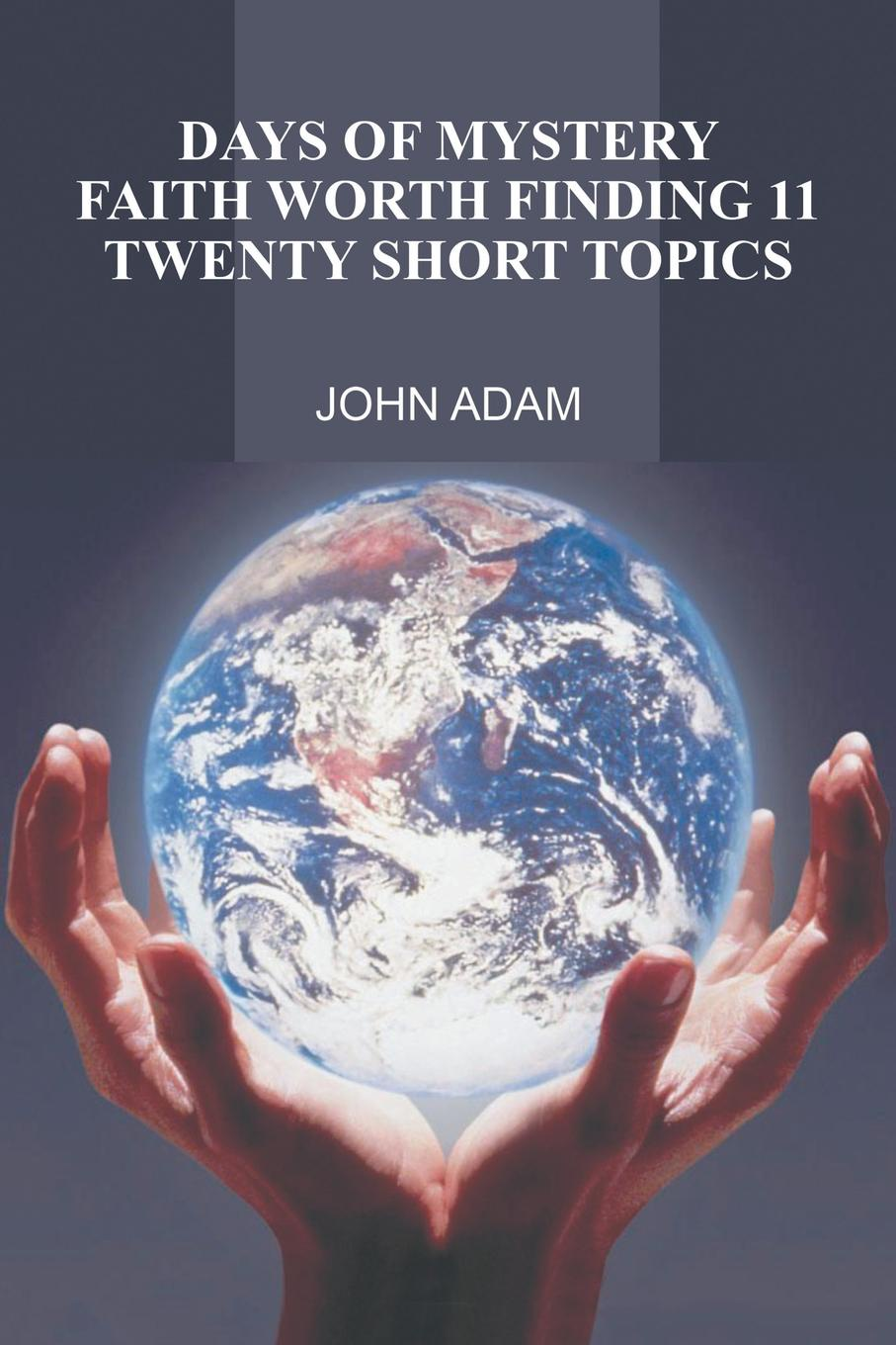 John Adam. Days of Mystery. Faith Worth Finding Ii: Twenty Short Topics