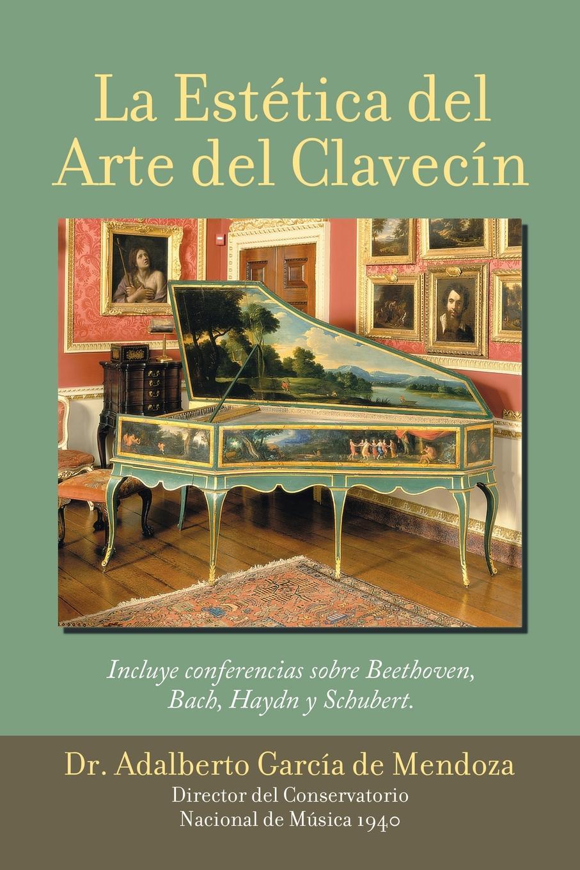 Dr. Adalberto García de Mendoza. La Estetica Del Arte Del Clavecin