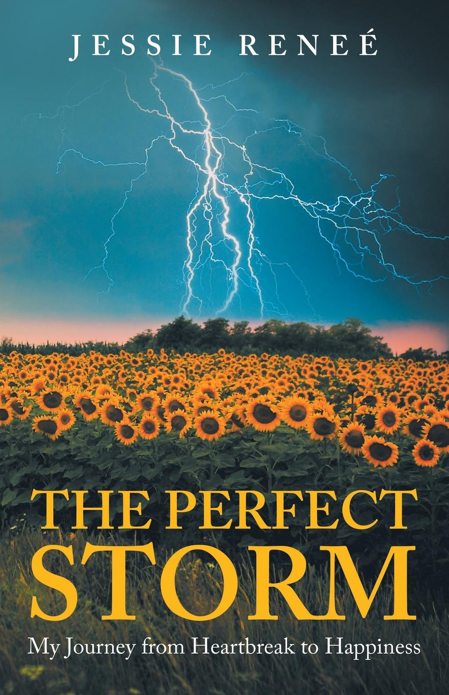 Jessie Reneé The Perfect Storm. My Journey from Heartbreak to Happiness pep carrio the days turned over
