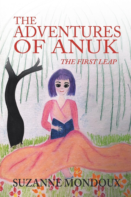 Suzanne Mondoux The Adventures of Anuk. The First Leap часы настенные anuk anuk