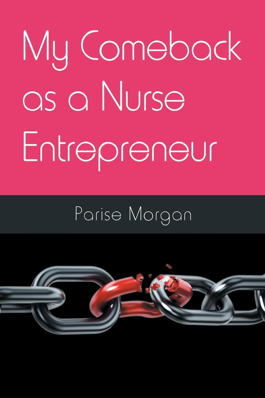 Parise Morgan My Comeback as a Nurse Entrepreneur