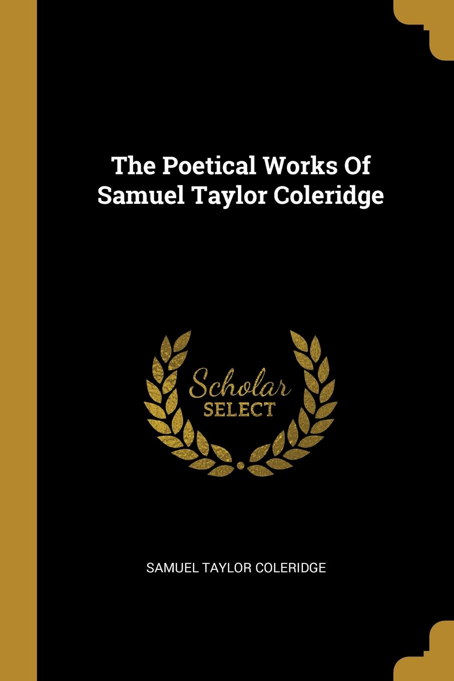 Samuel Taylor Coleridge. The Poetical Works Of Samuel Taylor Coleridge