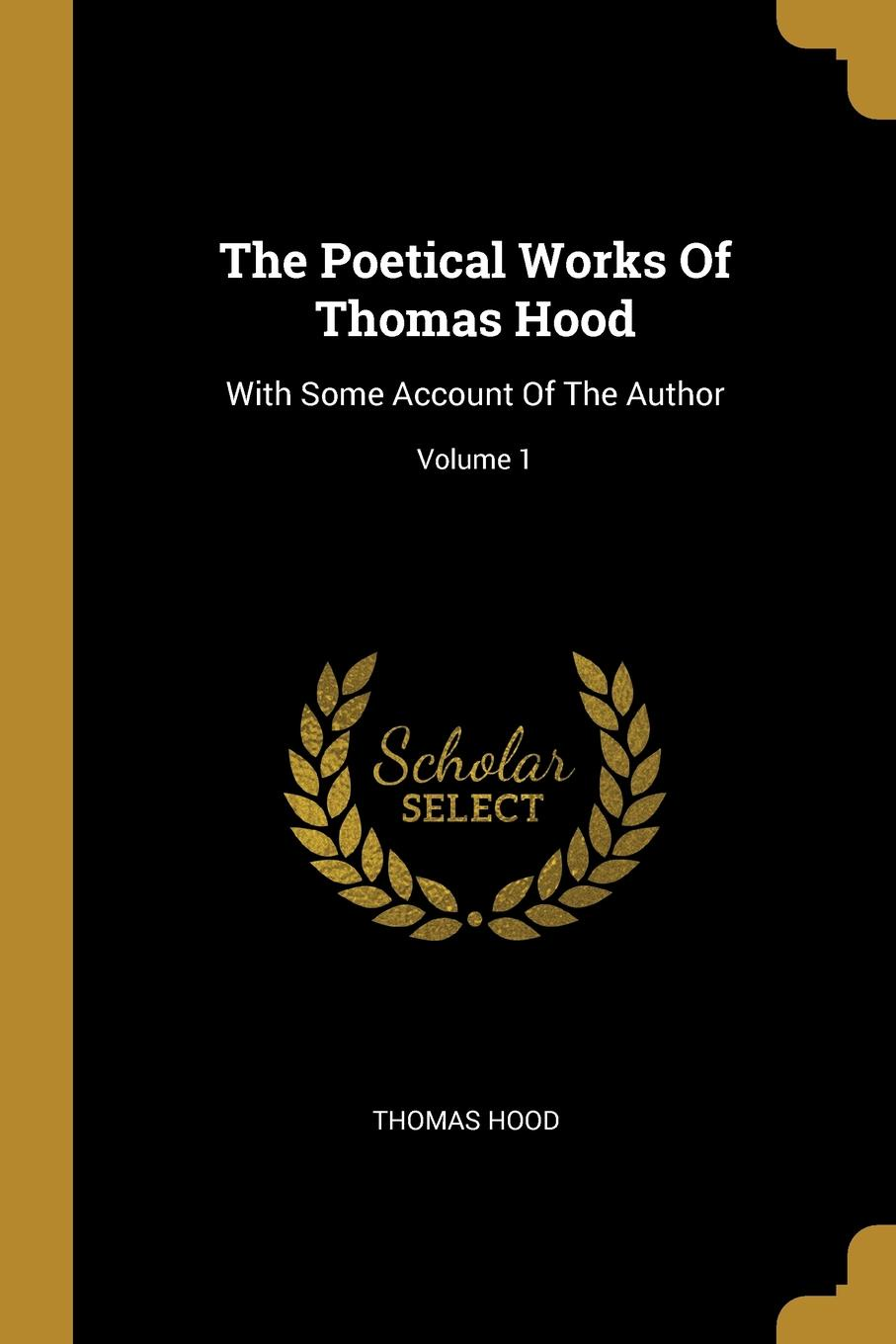 Thomas Hood. The Poetical Works Of Thomas Hood. With Some Account Of The Author; Volume 1