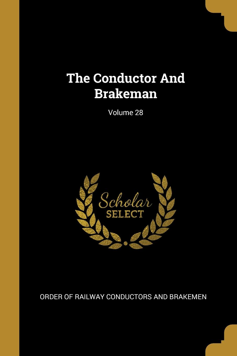 The Conductor And Brakeman; Volume 28