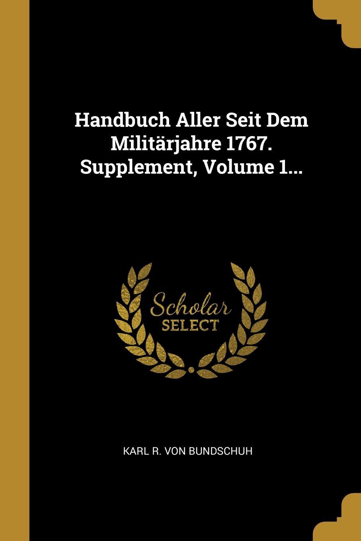 Handbuch Aller Seit Dem Militarjahre 1767. Supplement, Volume 1...