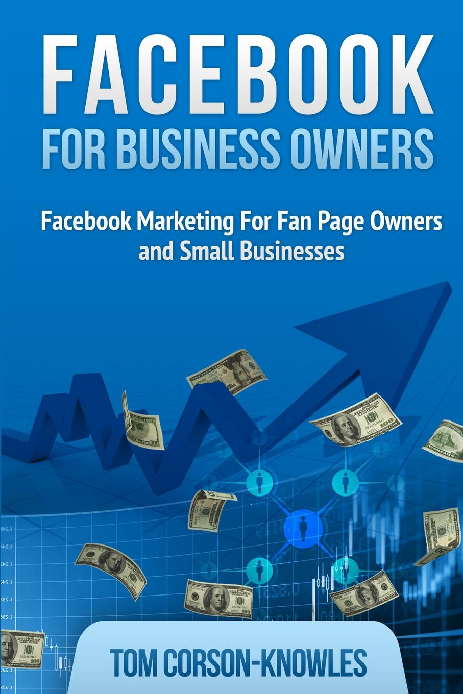 Tom Corson-Knowles Facebook for Business Owners. Facebook Marketing For Fan Page Owners and Small Businesses ramon ray the facebook guide to small business marketing