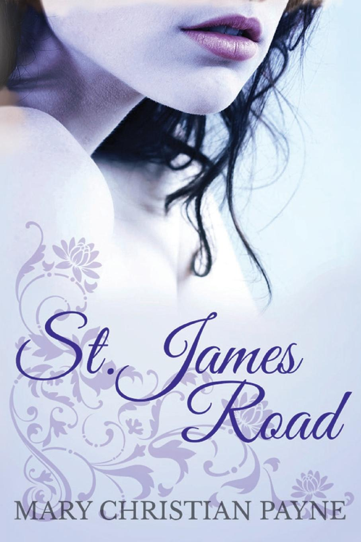 Mary Christian Payne St. James Road. A Post World War II English Family Saga sophia james lady with the devil s scar
