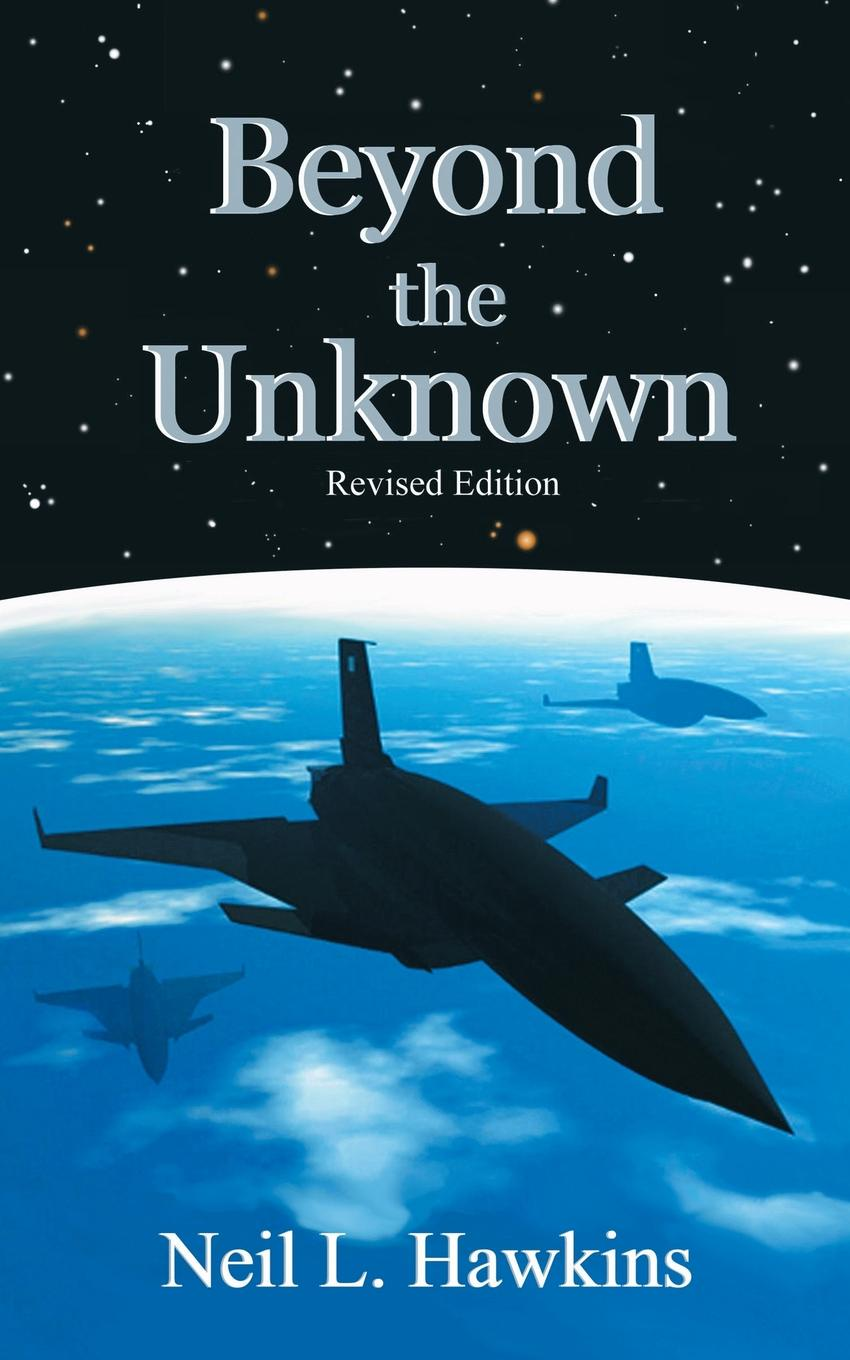 Neil L. Hawkins Beyond the Unknown. Revised Edition neil mckenty in the stillness dancing the journey of john main