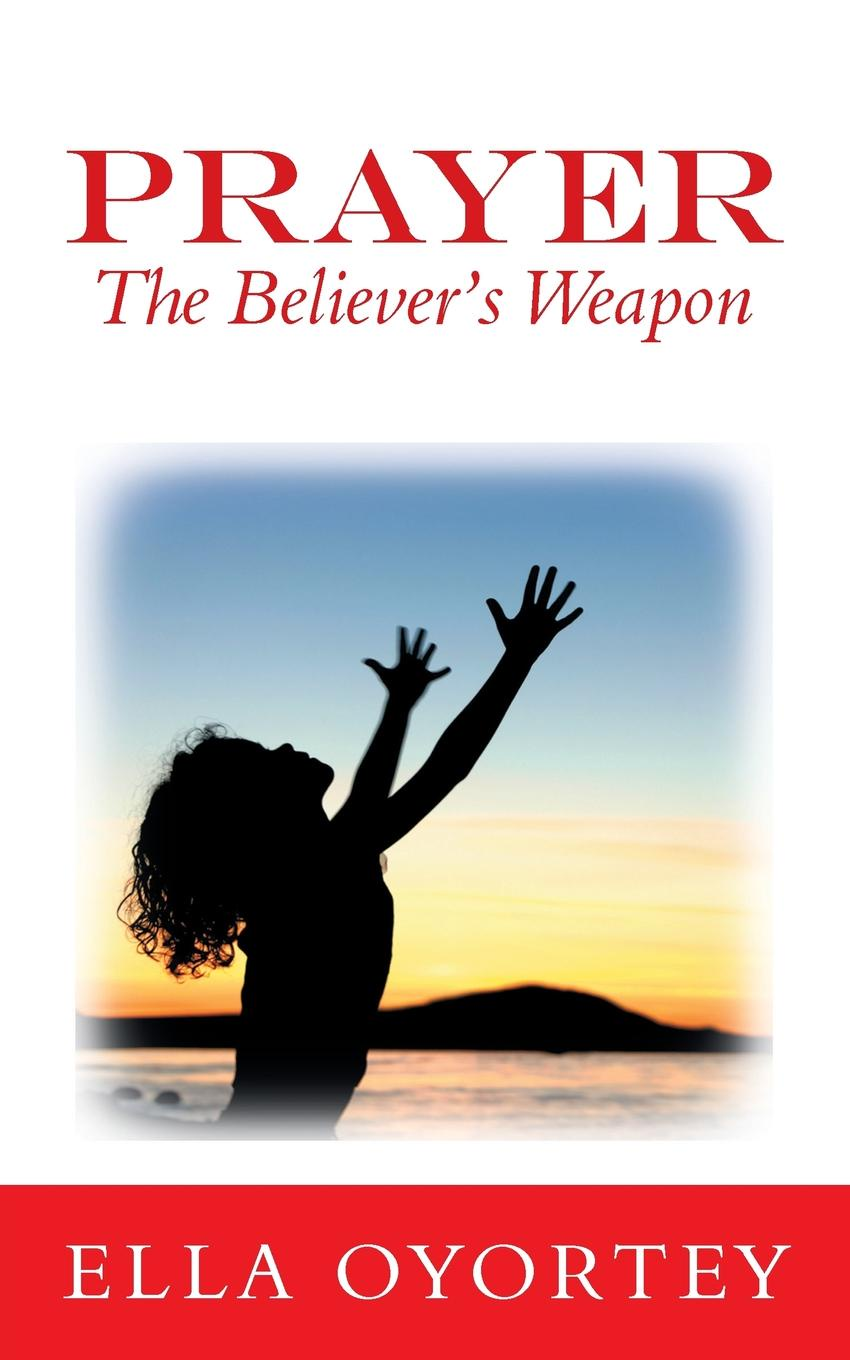 Ella Oyortey Prayer. The Believer.s Weapon robin a hines in pursuit of purpose a guide to getting results when i pray
