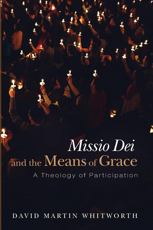 лучшая цена David Martin Whitworth Missio Dei and the Means of Grace