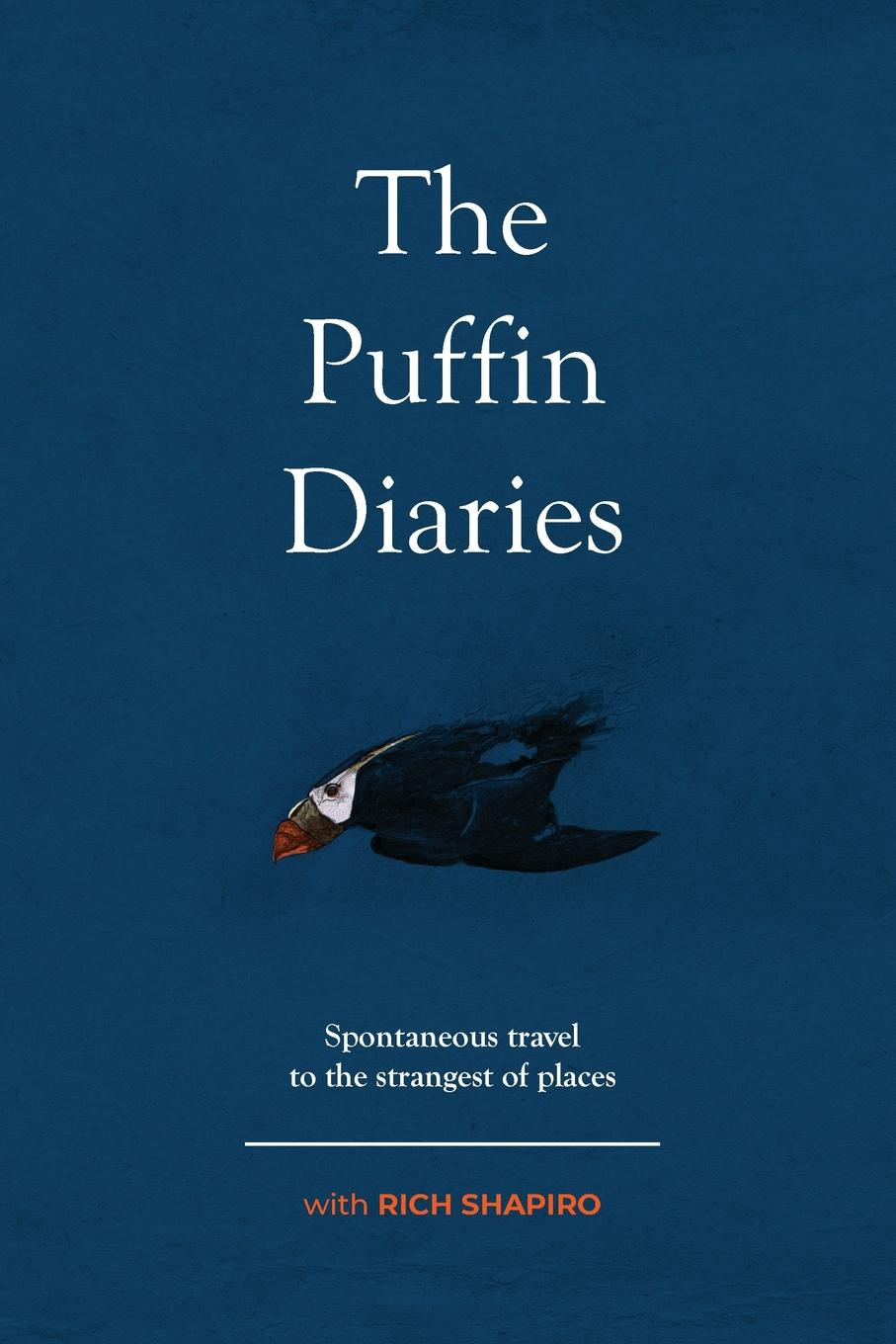 Rich Shapiro The Puffin Diaries. Spontaneous Travel to the Strangest of Places