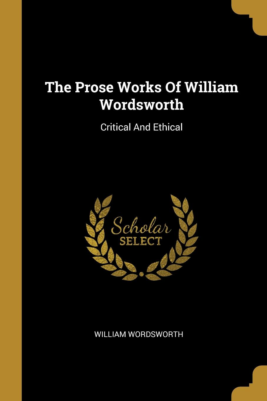 The Prose Works Of William Wordsworth. Critical And Ethical