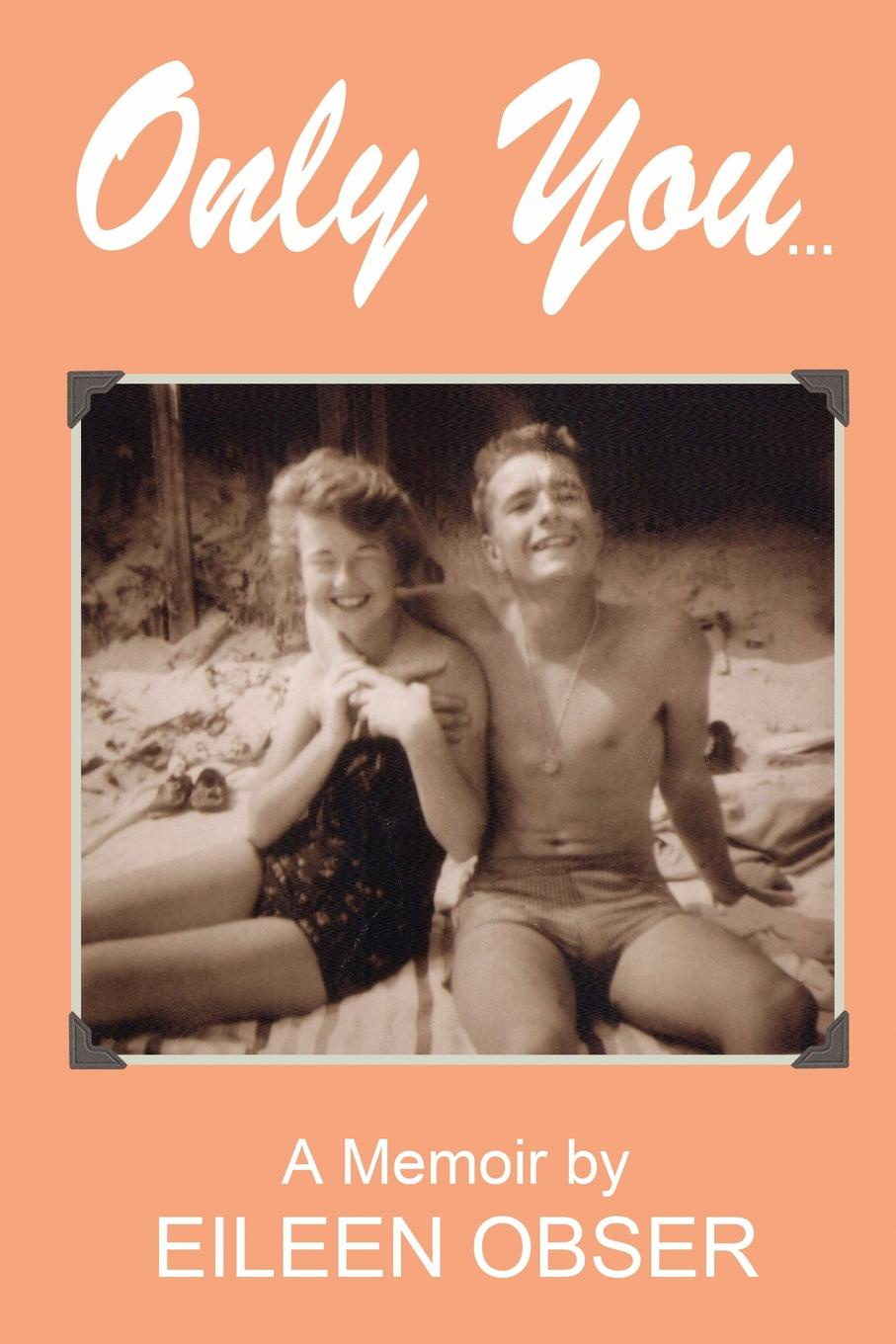 Eileen Obser Only You. A Memoir eileen wilks the loner and the lady