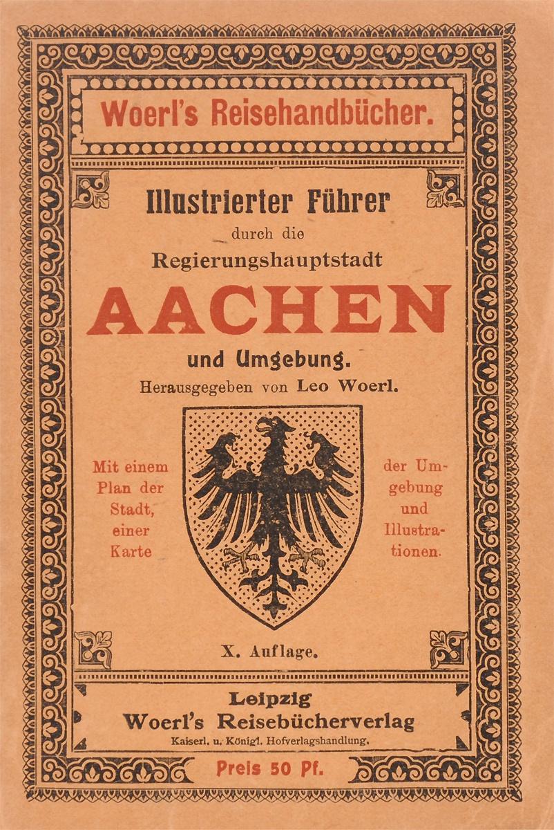 Illustrierter Fuehrer durch die Regierungshauptstadt Aachen und Umgebung illustrierter fuehrer durch strassburg i e und umgebung