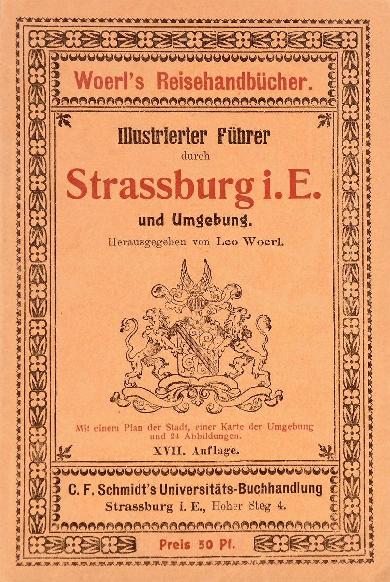 Illustrierter Fuehrer durch Strassburg i. E. und Umgebung illustrierter fuehrer durch strassburg i e und umgebung