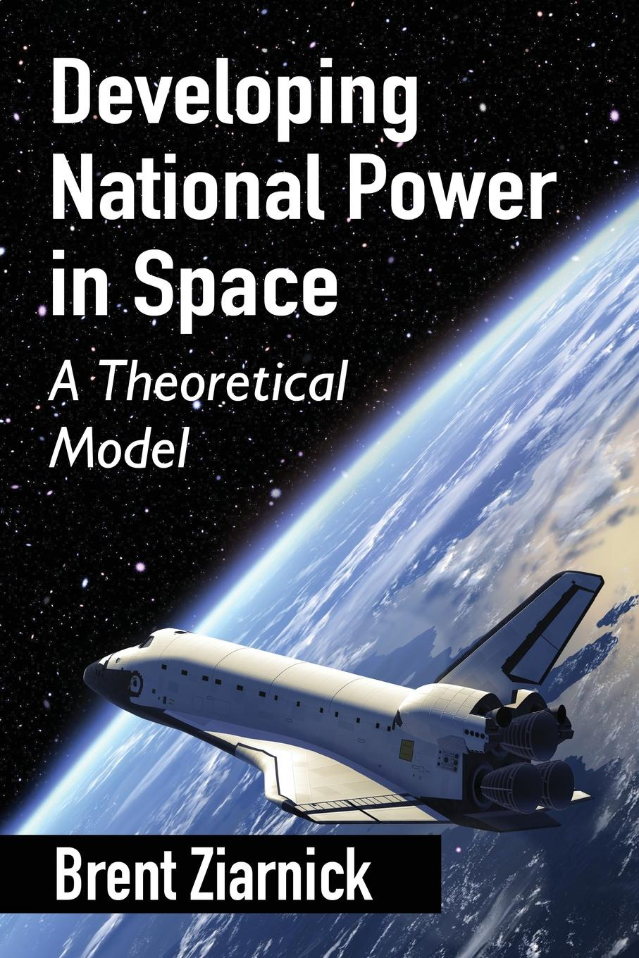 Фото - Brent Ziarnick Developing National Power in Space. A Theoretical Model ralph vince the leverage space trading model reconciling portfolio management strategies and economic theory