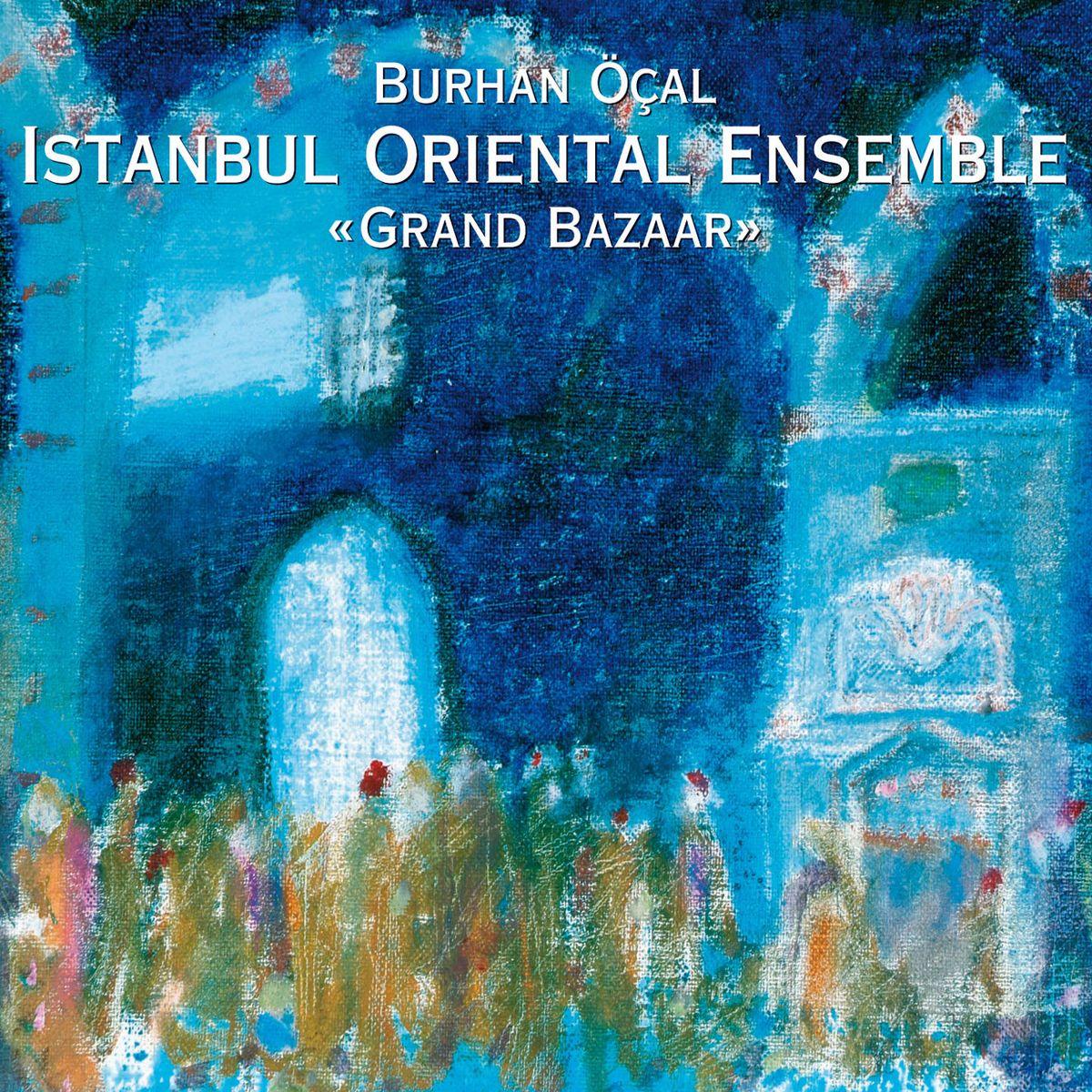 Бурхан Осал,Istanbul Oriental Ensemble Burhan Ocal & Istanbul Oriental. Grand Bazaar garou istanbul