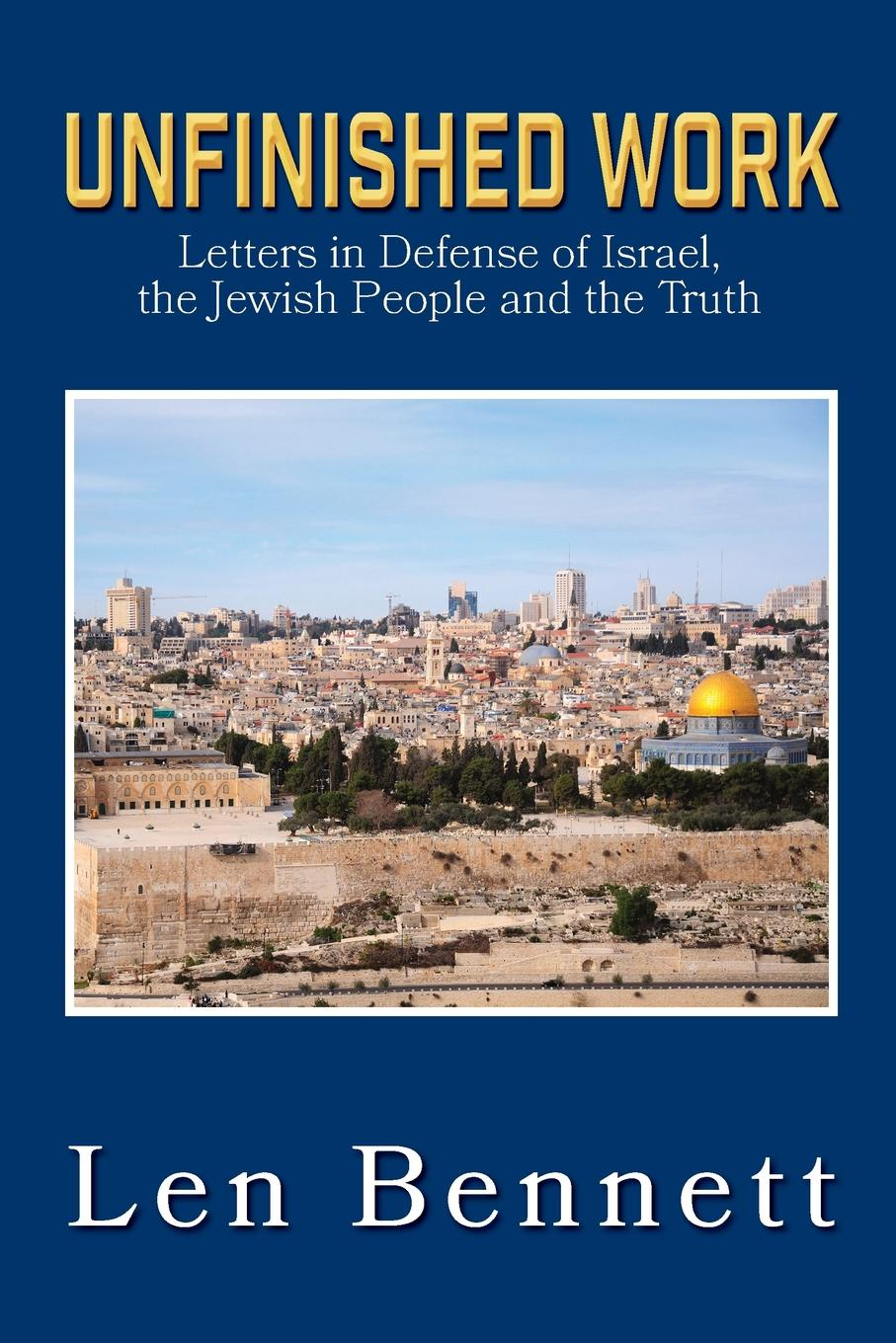 Len Bennett Unfinished Work. Letters in Defense of Israel, the Jewish People and the Truth