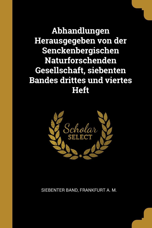 Abhandlungen Herausgegeben von der Senckenbergischen Naturforschenden Gesellschaft, siebenten Bandes drittes und viertes Heft