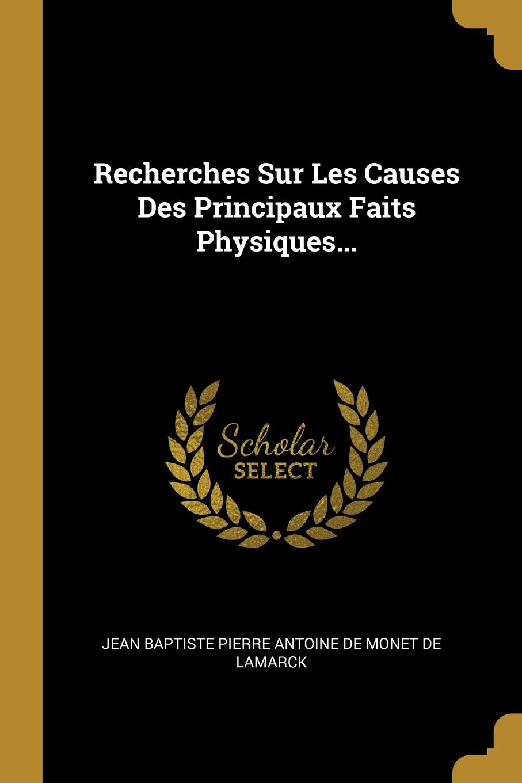Recherches Sur Les Causes Des Principaux Faits Physiques...
